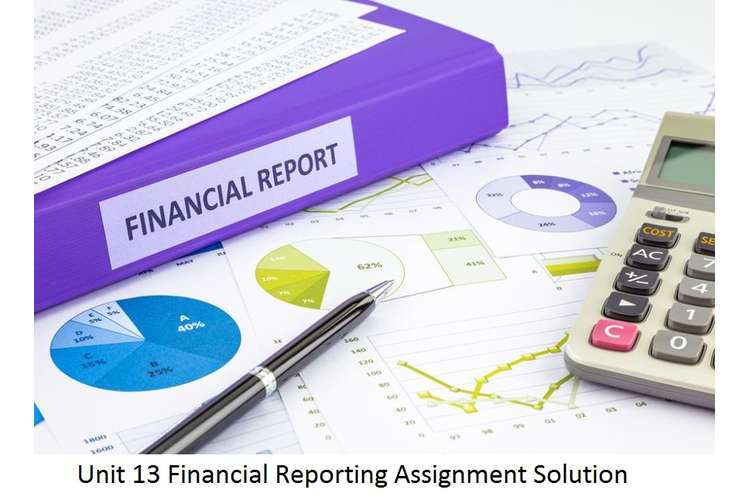 Unit 13 Financial Reporting Solution Assignment