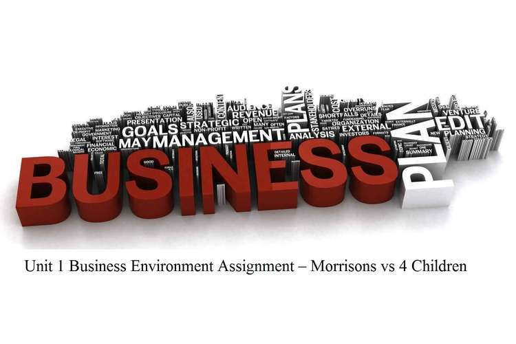 Unit 1 Business Environment Assignment – Morrisons vs 4 Children