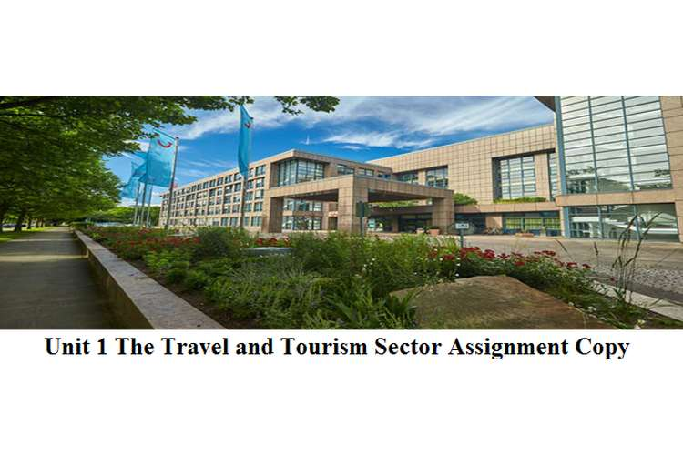 Unit 1 The Travel and Tourism Sector Assignment Copy