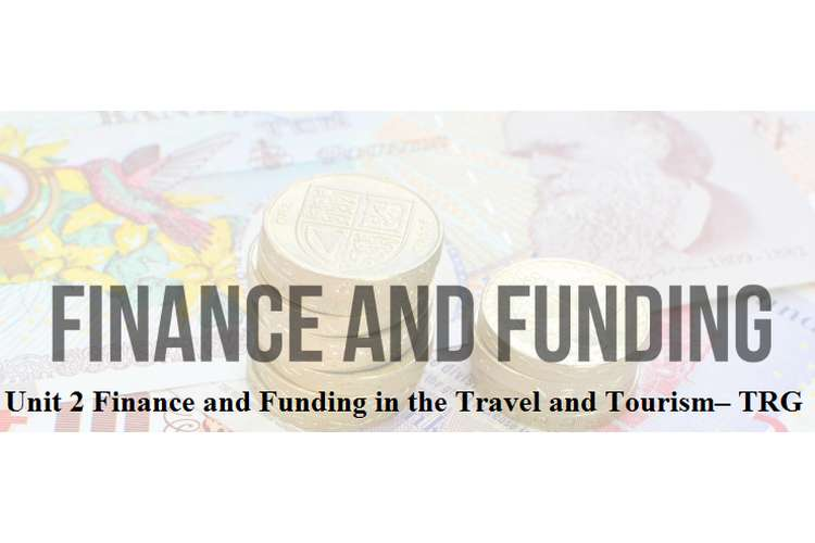 Unit 2 Finance Funding in Travel Tourism TRG