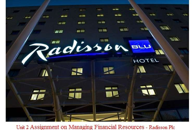 Unit 2 Assignment on Managing Financial Resources - Radisson Plc