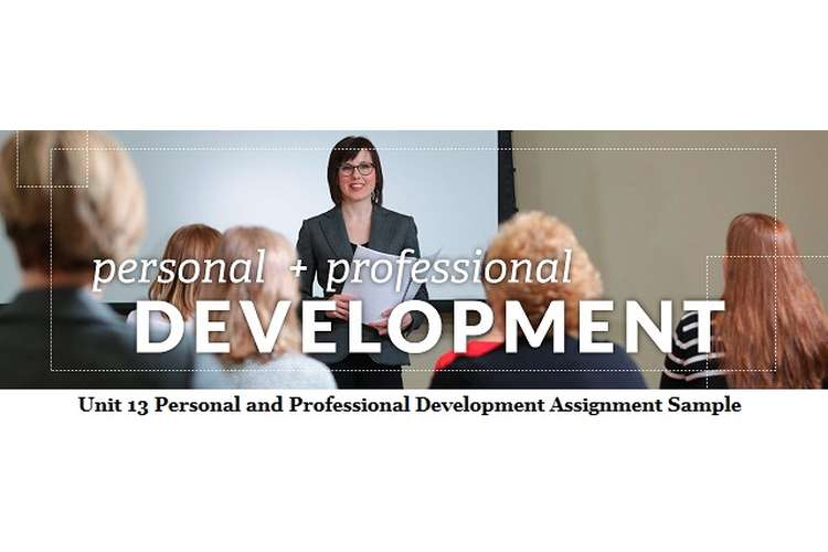 Unit 13 Personal and Professional Development Assignment Sample