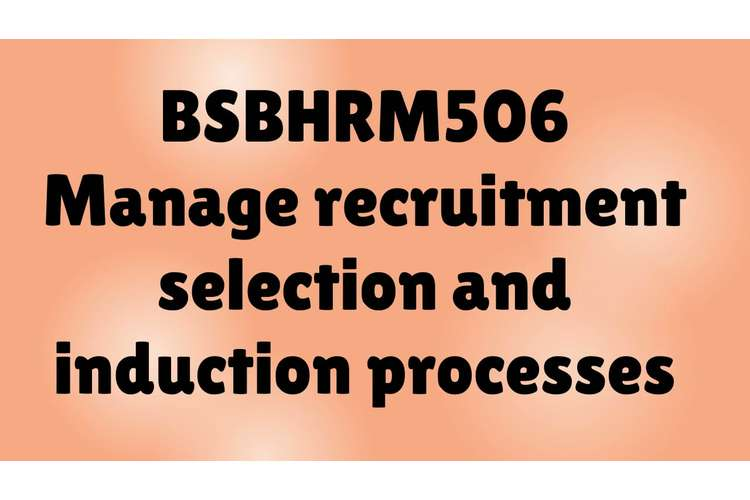 BSBHRM506 Manage Recruitment Selection and Induction Process