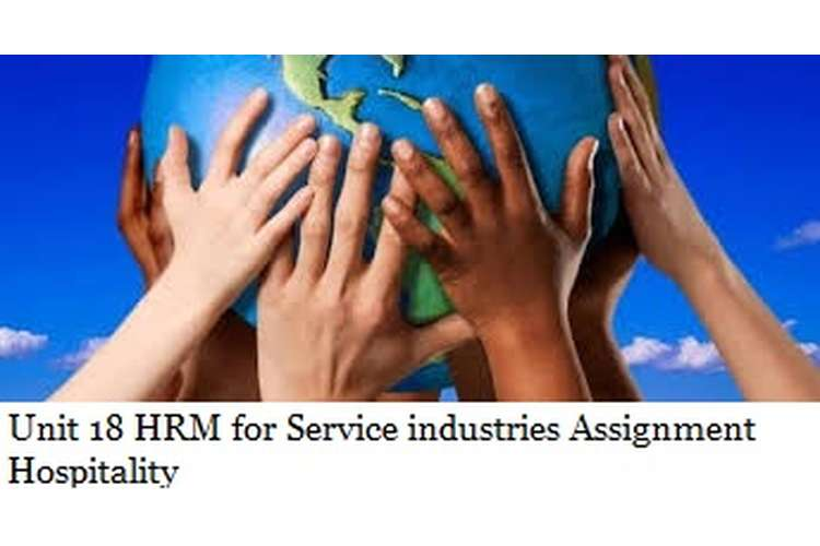 Unit 18 HRM for Service industries Assignment Hospitality