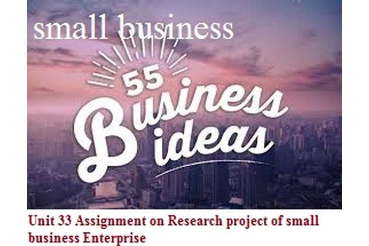 Unit 33 Assignment on Research project of Small Business Enterprise