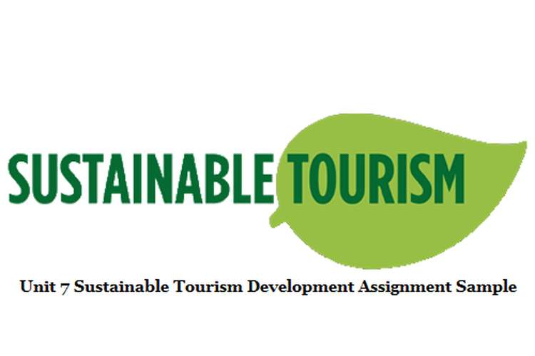 Unit 7 Sustainable Tourism Development Assignment Sample