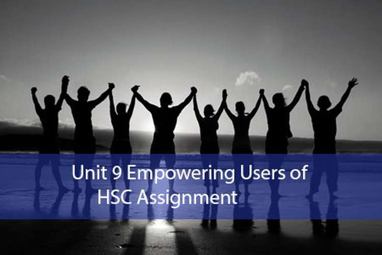 Unit 9 Empowering Users of HSC Assignment