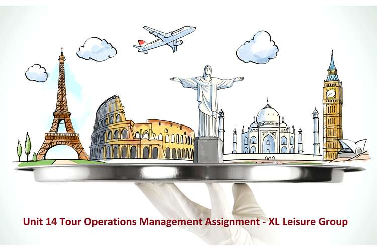 Unit 14 Tour Operations Management Assignment - XL Leisure Group