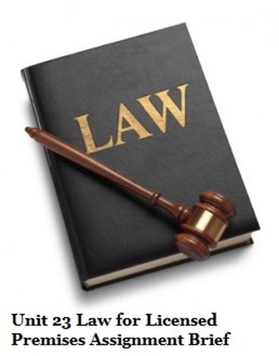 Unit 23 Law for Licensed Premises Assignment Brief