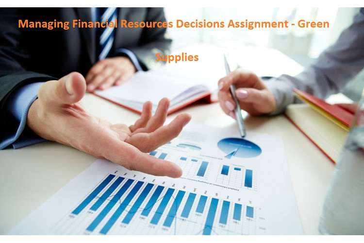 Managing Financial Resources Decisions Assignment - Green Supplies