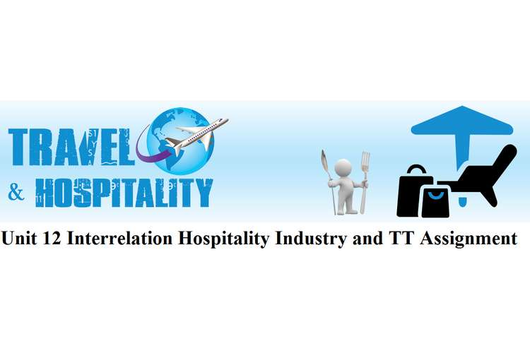 Unit 12 Interrelation Hospitality Industry and TT Assignment