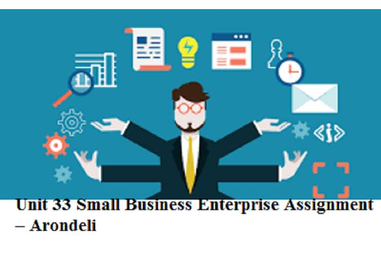 Unit 33 Small Business Enterprise Assignment Arondeli
