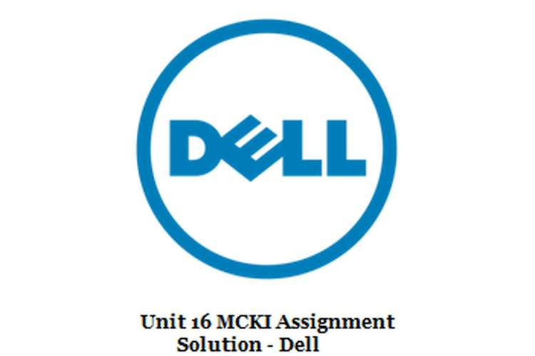 Unit 16 MCKI Assignment Solution - Dell