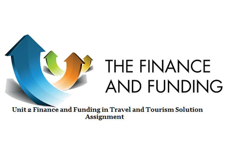 Unit 2 Finance and Funding in Travel and Tourism Solution Assignment