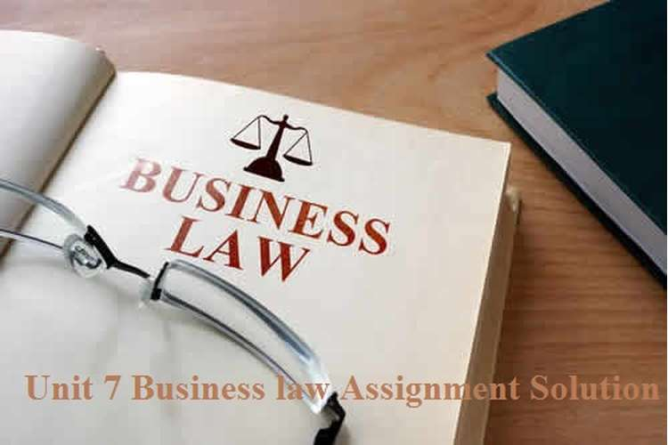 Unit 7 Business law Assignment Solution