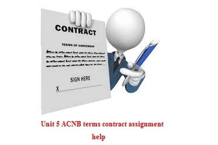 Unit 5 ACNB terms contract assignment help