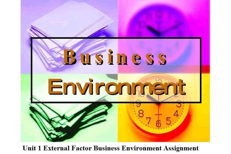 Unit 1 External Factor of Business Environment Assignment