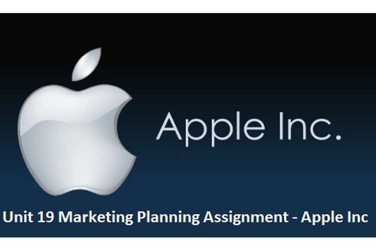Unit 19 Marketing Planning Assignment - Apple Inc