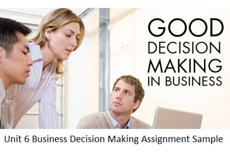 Unit 6 Business Decision Making Assignment Sample