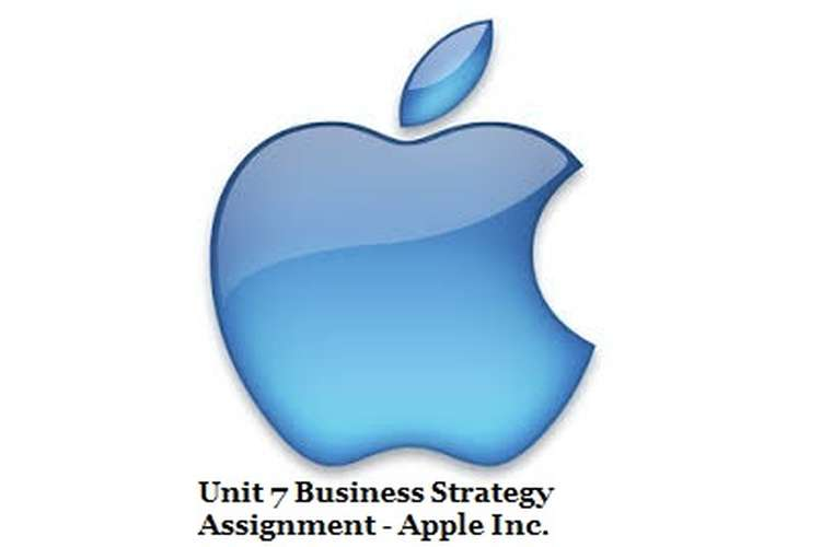 Unit 7 Business Strategy Assignment - Apple Inc.