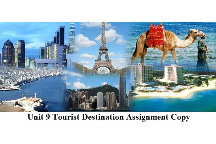 Unit 9 Tourist Destination Assignment Copy