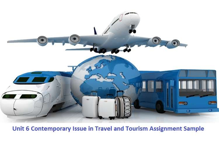 Unit 6 Contemporary Issue in Travel and Tourism Assignment Sample