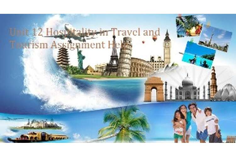 Unit 12 Hospitality in Travel and Tourism Assignment Help