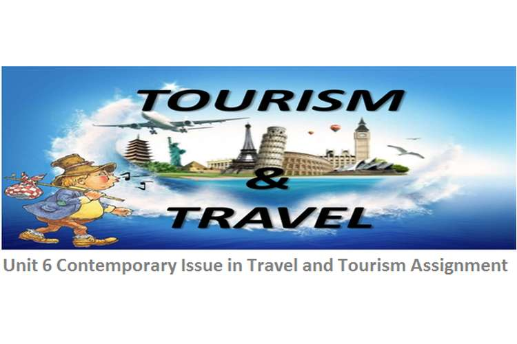Unit 6 Contemporary Issue in Travel and Tourism Assignment