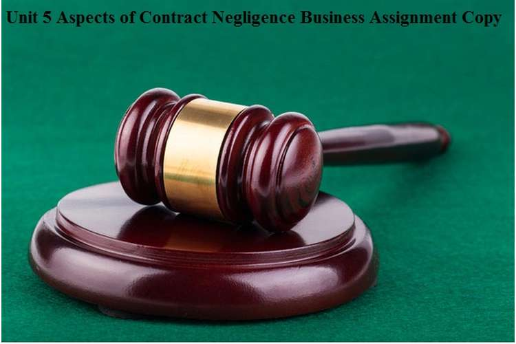 Unit 5 Aspects of Contract Negligence Business Assignment Copy