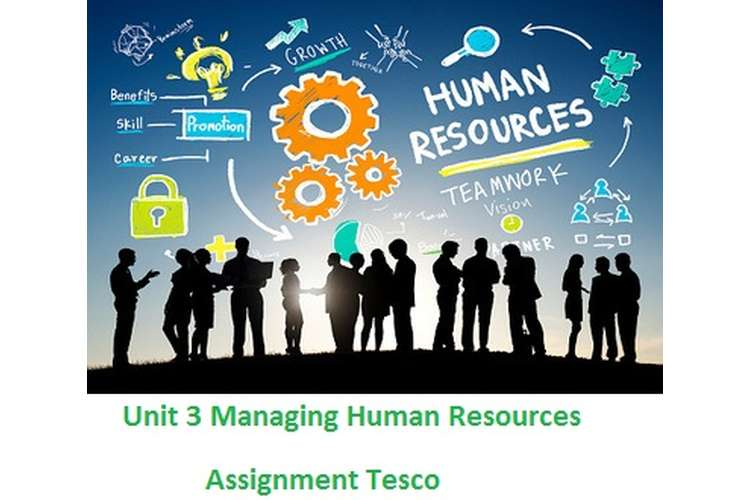 Unit 3 Managing Human Resources Assignment – Tesco