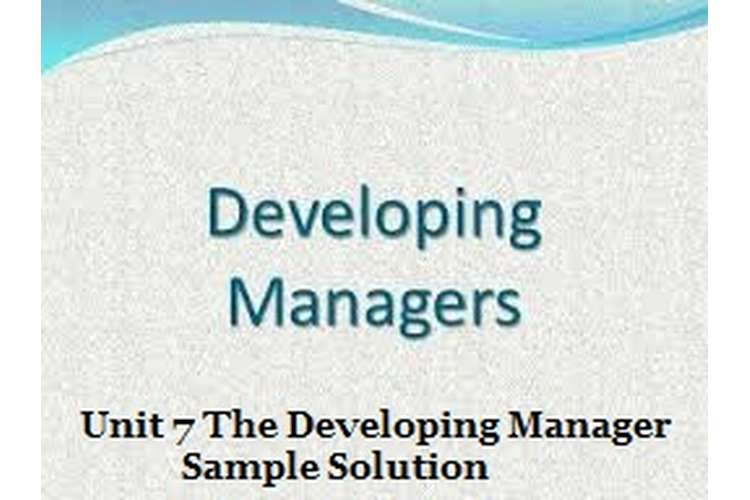 Unit 7 The Developing Manager Sample Solution