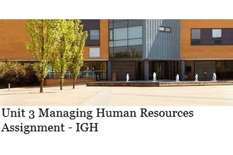 Unit 3 Managing Human Resources Assignment IGH