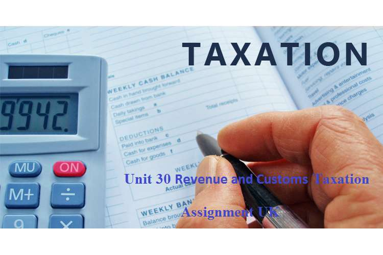 Unit 30 Revenue and Customs Taxation Assignment UK