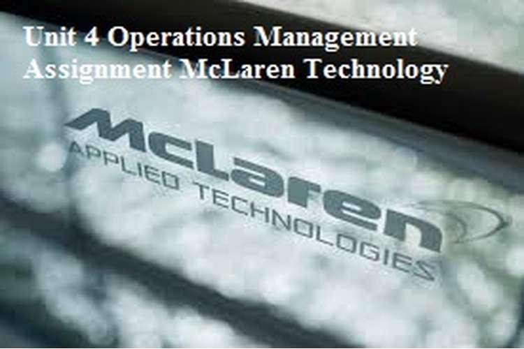 Unit 4 Operations Management Assignment McLaren Technology