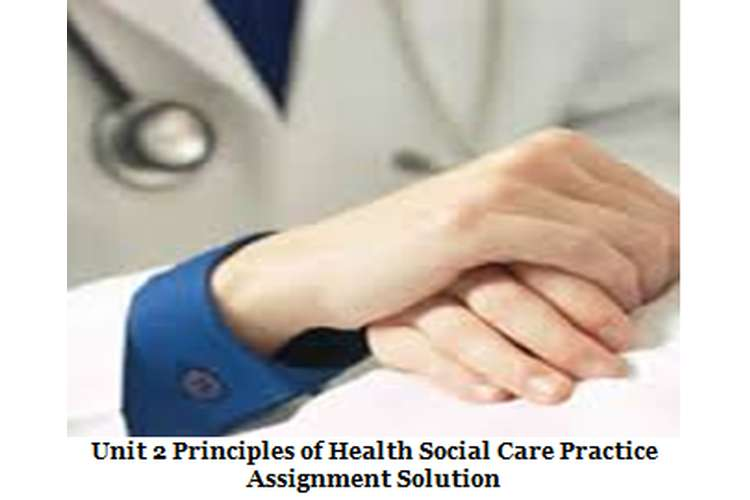 Unit 2 Principles of Health Social Care Practice Assignment Sample