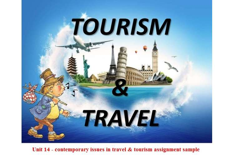 Unit 14 - contemporary issues in travel & tourism assignment sample
