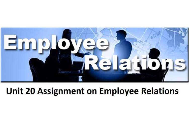 Unit 20 Assignment on Employee Relations