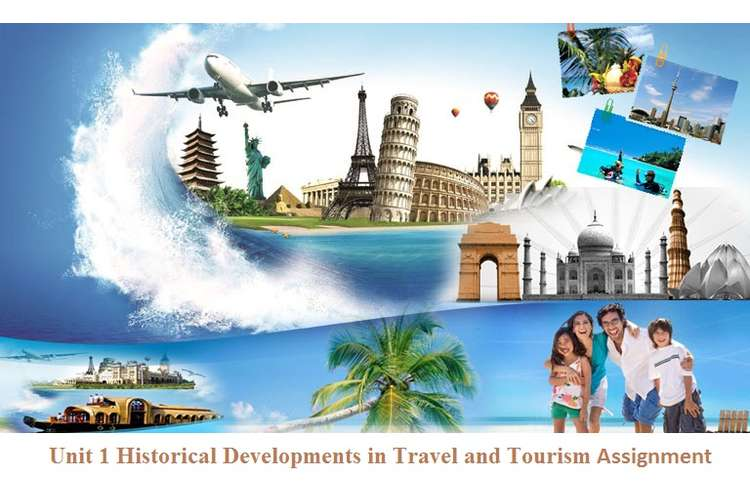 Unit 1 Historical Developments in Travel and Tourism Assignment