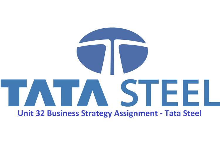 Unit 32 Business Strategy Assignment - Tata Steel