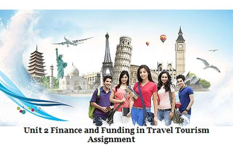 Unit 2 Finance and Funding in Travel Tourism Assignment