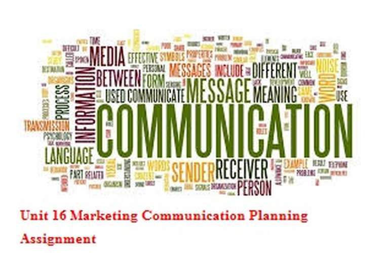Unit 16 Marketing Communication Planning Assignment