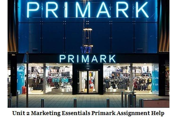 Unit 2 Marketing Essentials Primark Assignment Help