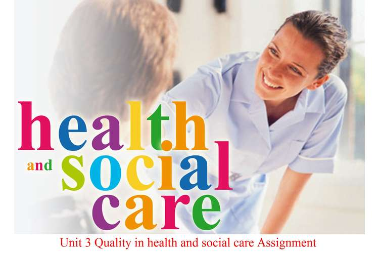 Unit 3 Quality in health and social care Assignment