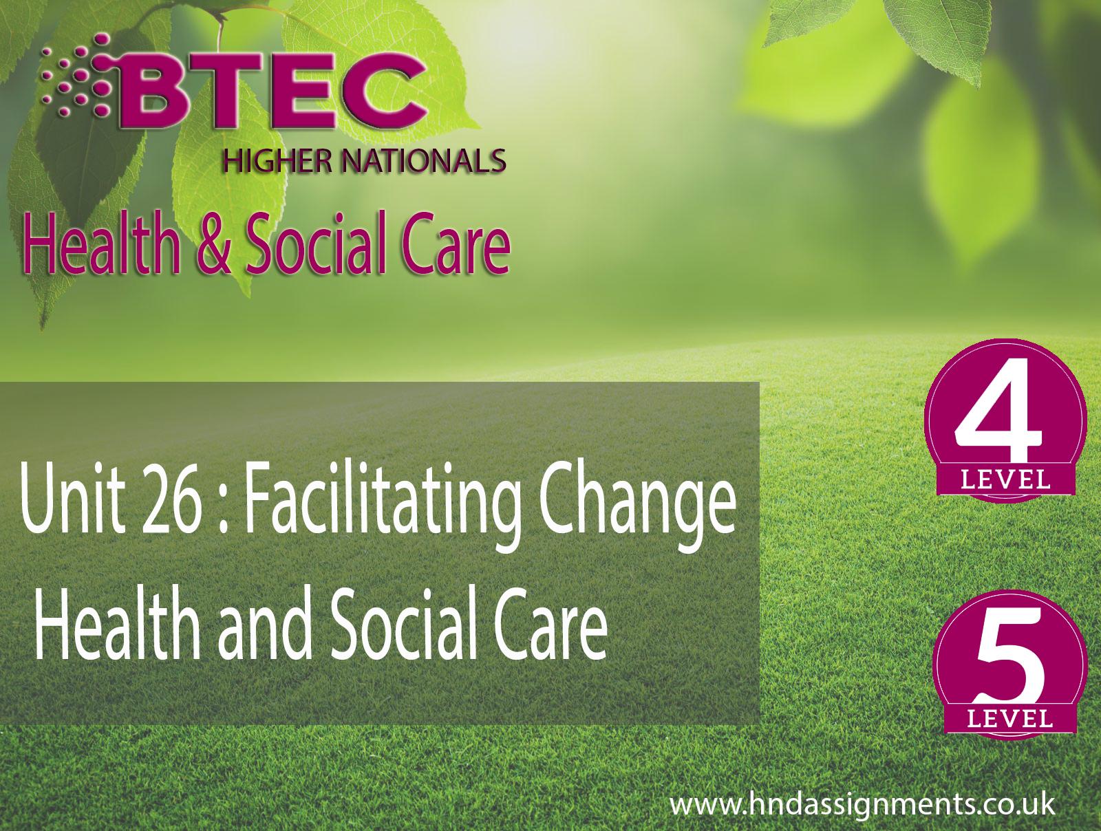 Unit 26 Facilitating Change Health Social Care Locus Assignment Help